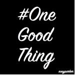 #OneGoodThing