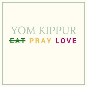 Yom Kippur Pray Love Not Eat